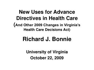 New Uses for Advance Directives in Health Care  ( And Other 2009 Changes in Virginia's Health Care Decisions Act)