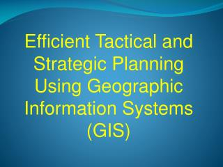Efficient Tactical and Strategic Planning Using Geographic Information Systems (GIS)