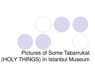 Pictures of Some Tabarrukat  (HOLY THINGS) In Istanbul Museum