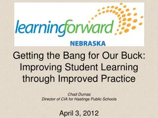 Getting the Bang for Our Buck:  Improving Student Learning  through Improved Practice Chad Dumas Director of CIA for Has