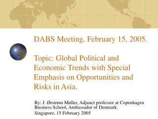 DABS Meeting, February 15, 2005. Topic: Global Political and Economic Trends with Special Emphasis on Opportunities and