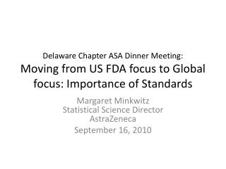 Delaware Chapter ASA Dinner Meeting: Moving  from US FDA focus to Global focus: Importance of Standards