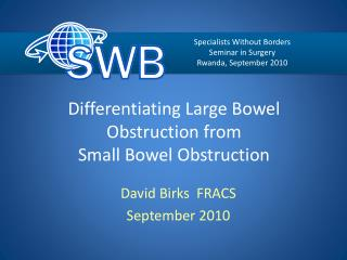 Differentiating Large Bowel Obstruction from Small Bowel Obstruction
