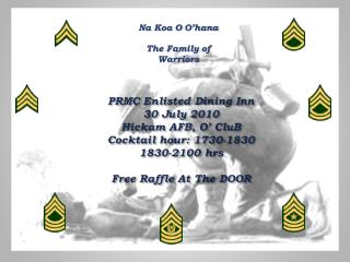PRMC Enlisted Dining Inn 30 July 2010 Hickam  AFB, O'  CluB Cocktail hour: 1730-1830 1830-2100 hrs Free Raffle At The