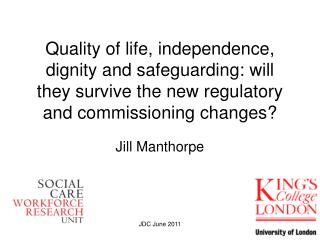 Quality of life, independence, dignity and safeguarding: will they survive the new regulatory and commissioning changes