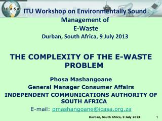 ITU Workshop on Environmentally Sound Management of  E-Waste Durban, South Africa, 9 July 2013
