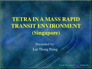 TETRA IN A MASS RAPID TRANSIT ENVIRONMENT (Singapore)