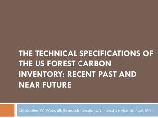 The Technical Specifications of the US Forest Carbon Inventory: Recent Past and Near Future