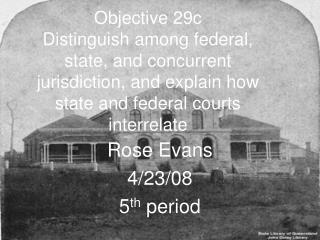 Objective 29c Distinguish among federal, state, and concurrent jurisdiction, and explain how state and federal courts in