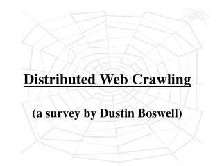 Distributed Web Crawling (a survey by Dustin Boswell)