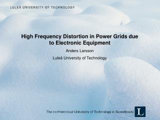 High Frequency Distortion in Power Grids due to Electronic Equipment Anders Larsson Luleå University of Technology