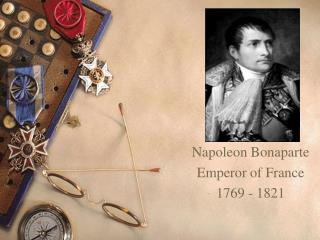 Napoleon Bonaparte Emperor of France 1769 - 1821