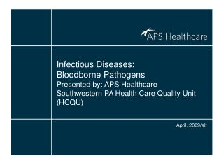 Infectious Diseases:  Bloodborne Pathogens Presented by: APS Healthcare Southwestern PA Health Care Quality Unit (HCQU)
