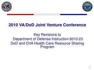 2010 VA/DoD Joint Venture Conference Key Revisions to  Department of Defense Instruction 6010.23 DoD and DVA Health Car
