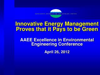 Innovative Energy Management Proves that it Pays to be Green AAEE Excellence in Environmental Engineering Conference Apr