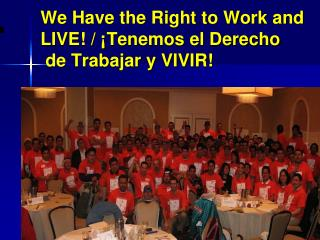 We Have the Right to Work and LIVE! / ¡Tenemos el Derecho  de Trabajar y VIVIR!
