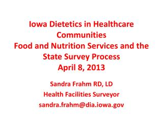 Iowa Dietetics in Healthcare Communities Food and Nutrition Services and the State Survey Process April 8, 2013