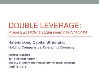 Double Leverage: A Seductively Dangerous notion