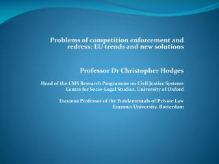 Problems of competition enforcement and redress: EU trends and new solutions Professor Dr Christopher Hodges