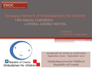 SUMMARY OF ANNUAL ACTIVITIES  September 2009 – September 2010 Ombudsperson  for Children Republic of Croatia