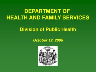 DEPARTMENT OF  HEALTH AND FAMILY SERVICES Division of Public Health October 12, 2006