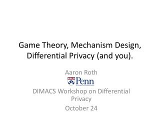 Game Theory, Mechanism Design, Differential Privacy (and you).
