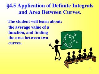 §4.5 Application of Definite Integrals and Area Between Curves.