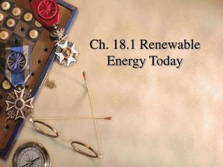 Ch. 18.1 Renewable Energy Today