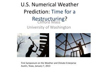 U.S. Numerical Weather Prediction:  Time for a Restructuring ?