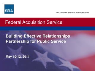 U.S. General Services Administration.  Federal Acquisition Service. Building Effective Relationships Partnership for Pu