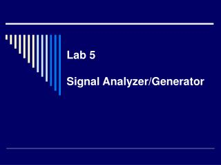 Lab 5 Signal Analyzer/Generator