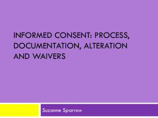 Informed Consent: Process, Documentation, Alteration and Waivers
