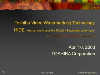 Toshiba Video Watermarking Technology HIDE -Human eye Insensitive Digitally Embedded watermark-