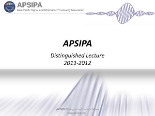 APSIPA  Distinguished Lecture  2011-2012