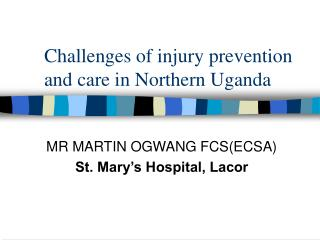 Challenges of injury prevention and care in Northern Uganda