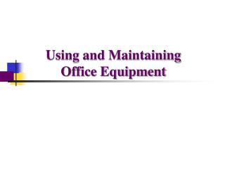 Using and Maintaining  Office Equipment