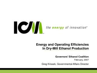 Energy and Operating Efficiencies  In Dry-Mill Ethanol Production Governors' Ethanol Coalition  February, 2007 Greg Kr