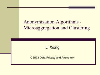 Anonymization Algorithms -  Microaggregation and Clustering