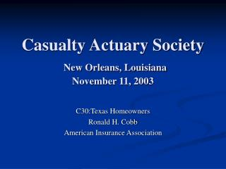 Casualty Actuary Society New Orleans, Louisiana November 11, 2003