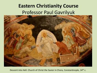 Eastern Christianity Course Professor Paul Gavrilyuk