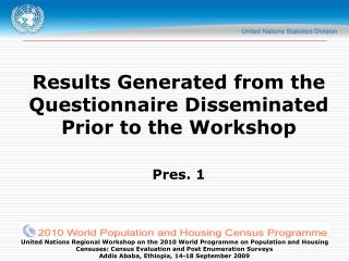 Results Generated from the Questionnaire Disseminated Prior to the Workshop Pres. 1