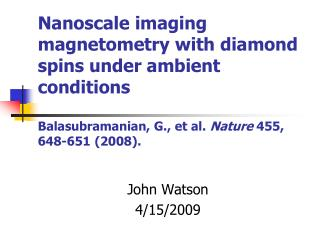 Nanoscale imaging magnetometry with diamond spins under ambient conditions Balasubramanian, G., et al. Nature 455, 648