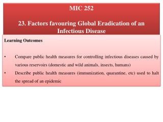 MIC 252 23. Factors favouring Global Eradication of an Infectious Disease