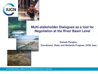 Multi-stakeholder Dialogues as a tool for Negotiation at the River Basin Level