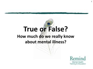 True or False? How much do we really know  about mental illness?