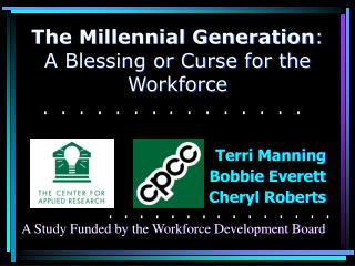 The Millennial Generation : A Blessing or Curse for the Workforce