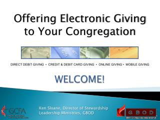 Offering Electronic Giving  to Your Congregation DIRECT DEBIT GIVING  •  CREDIT & DEBIT CARD GIVING  •  ONLINE G