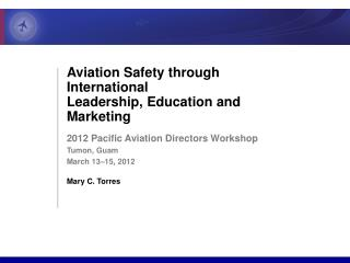 Aviation Safety through International  Leadership , Education and  Marketing