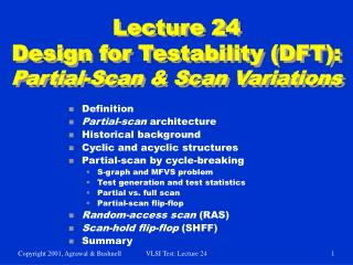 Lecture 24 Design for Testability DFT: Partial-Scan  Scan Variations