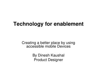 Technology for enablement